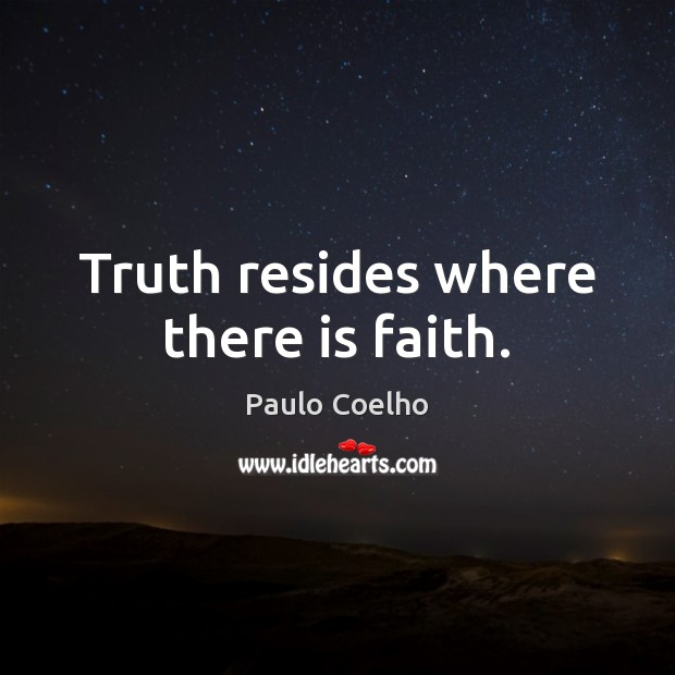 Truth resides where there is faith. Image