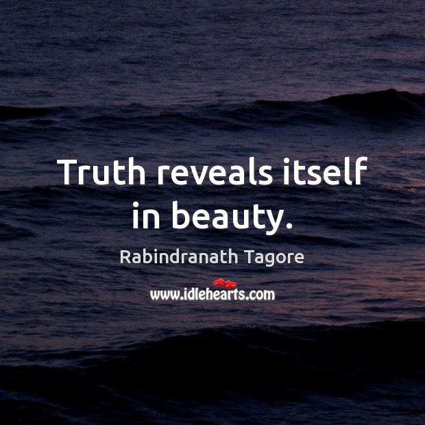 Image, Truth reveals itself in beauty.