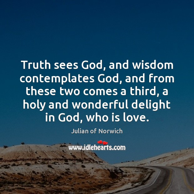 Truth sees God, and wisdom contemplates God, and from these two comes Image