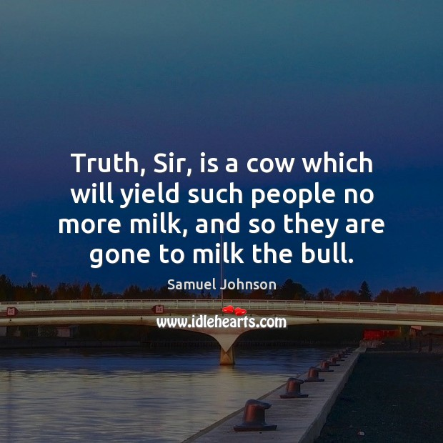 Image, Truth, Sir, is a cow which will yield such people no more