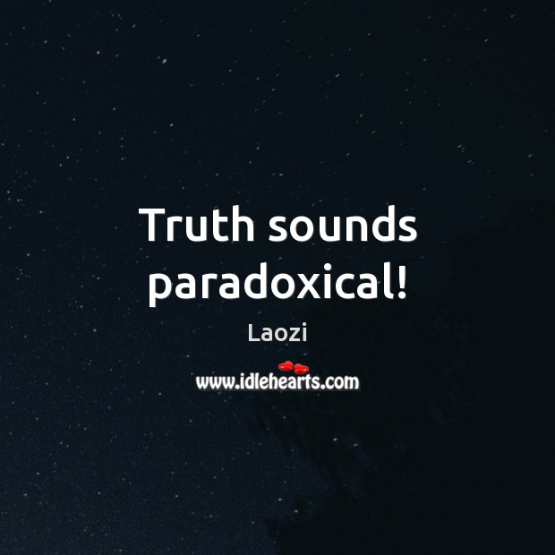 Image, Truth sounds paradoxical!
