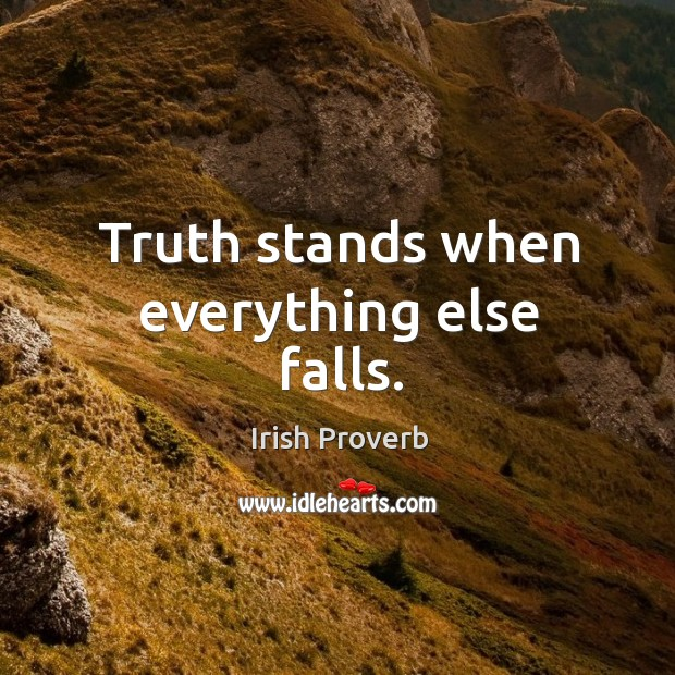 Image, Truth stands when everything else falls.