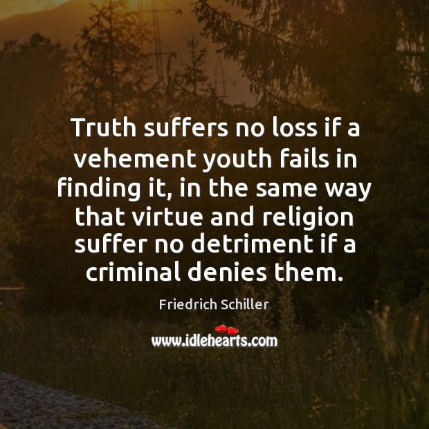 Truth suffers no loss if a vehement youth fails in finding it, Image