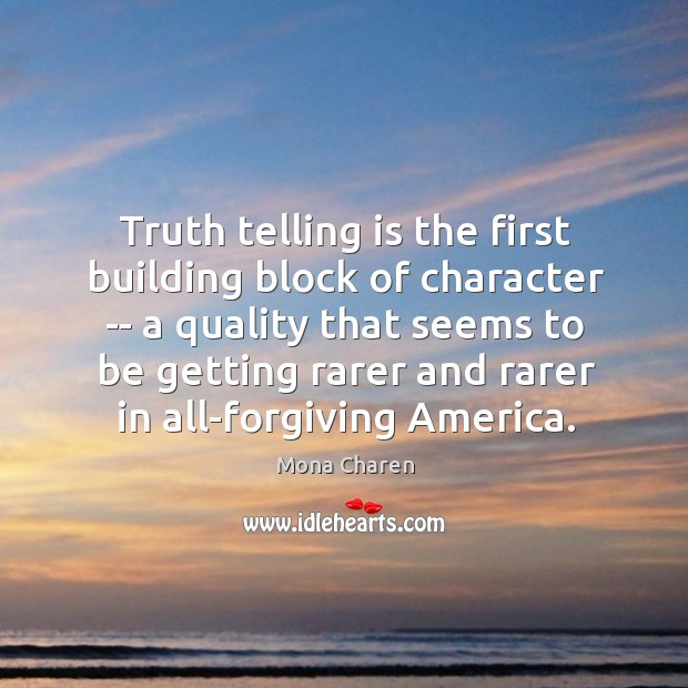 Truth telling is the first building block of character — a quality Mona Charen Picture Quote