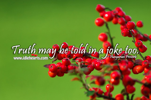 Truth may be told in a joke too. Image