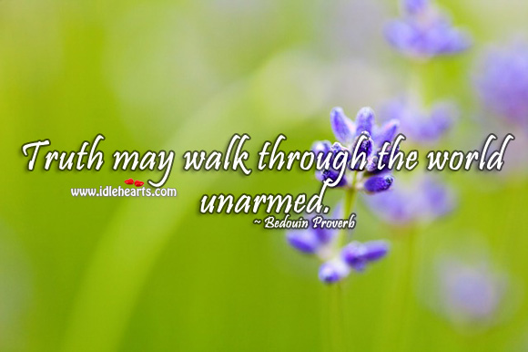 Image, Truth may walk through the world unarmed.