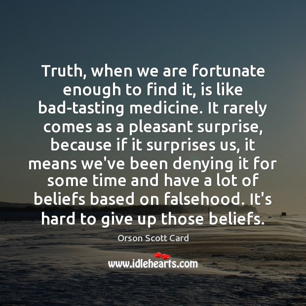 Truth, when we are fortunate enough to find it, is like bad-tasting Orson Scott Card Picture Quote