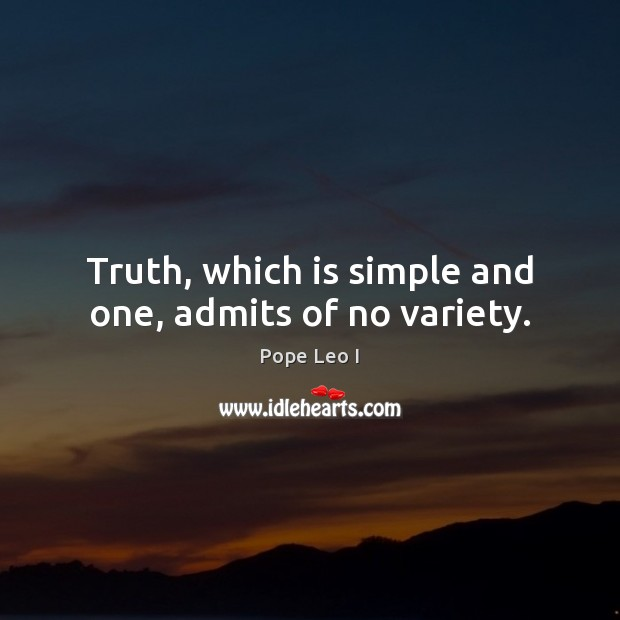 Image, Truth, which is simple and one, admits of no variety.