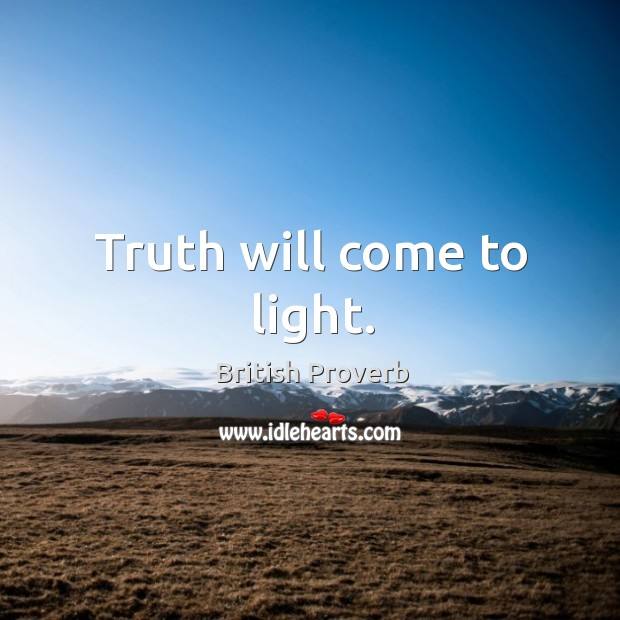 Truth will come to light. British Proverbs Image