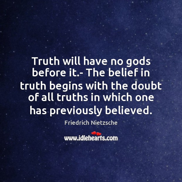 Image about Truth will have no Gods before it.- The belief in truth