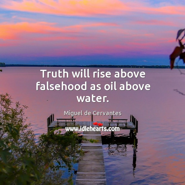Image, Truth will rise above falsehood as oil above water.