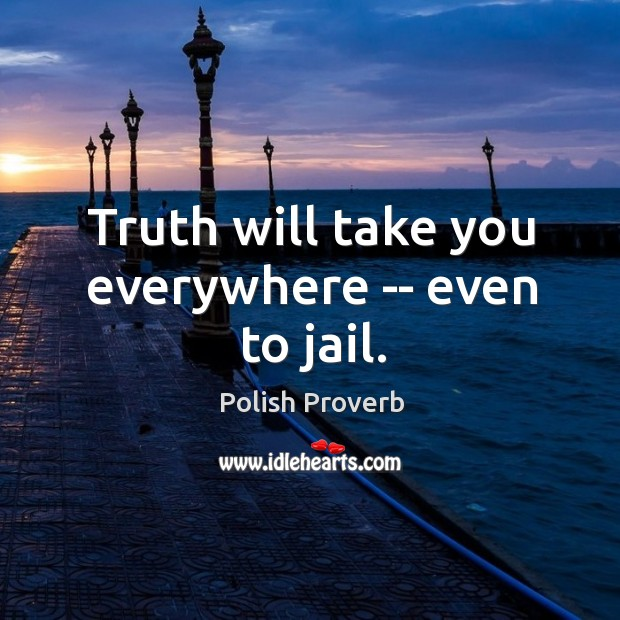 Truth will take you everywhere — even to jail. Polish Proverbs Image