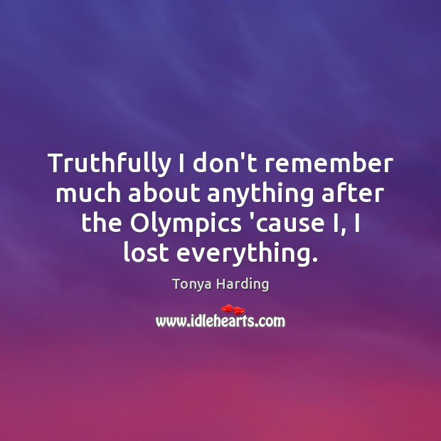 Truthfully I don't remember much about anything after the Olympics 'cause I, Image