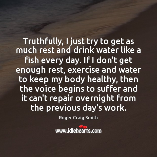 Truthfully, I just try to get as much rest and drink water Image
