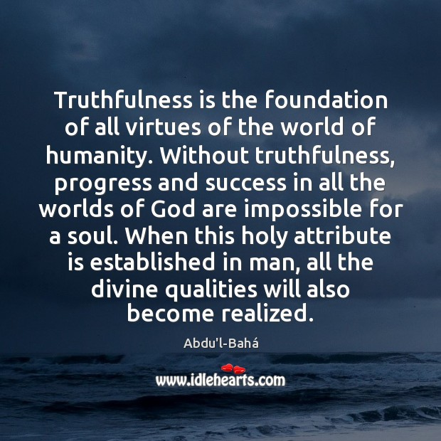 Image, Truthfulness is the foundation of all virtues of the world of humanity.