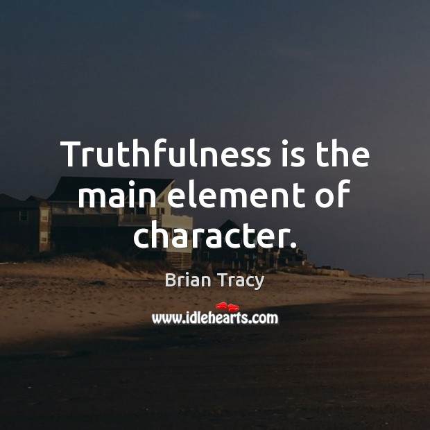 Image, Truthfulness is the main element of character.