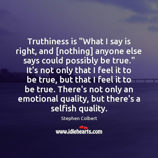 Image, Anyone, Be True, Being True, Could, Else, Emotional, Feel, Feels, I Feel, Nothing, Only, Possibly, Quality, Right, Say, Says, Selfish, True