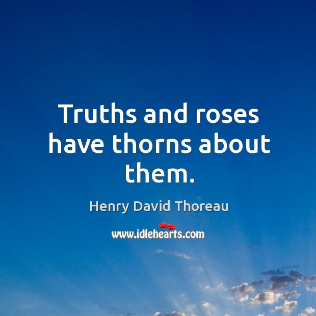 Truths and roses have thorns about them. Image