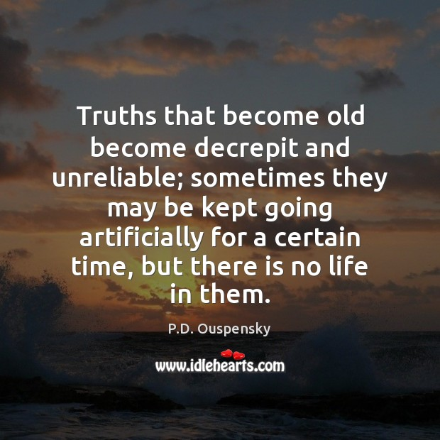 Image, Truths that become old become decrepit and unreliable; sometimes they may be