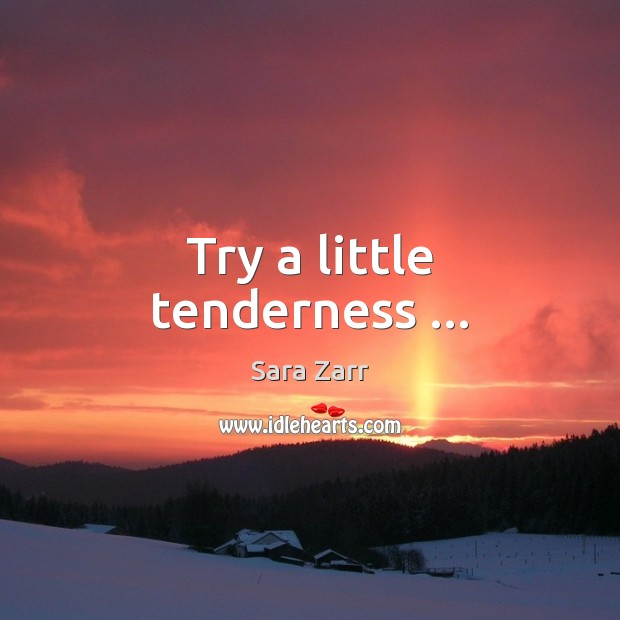 Image, Try a little tenderness …