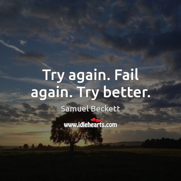 Try again. Fail again. Try better. Try Again Quotes Image