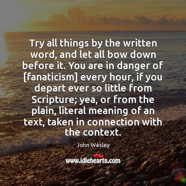 Try all things by the written word, and let all bow down John Wesley Picture Quote