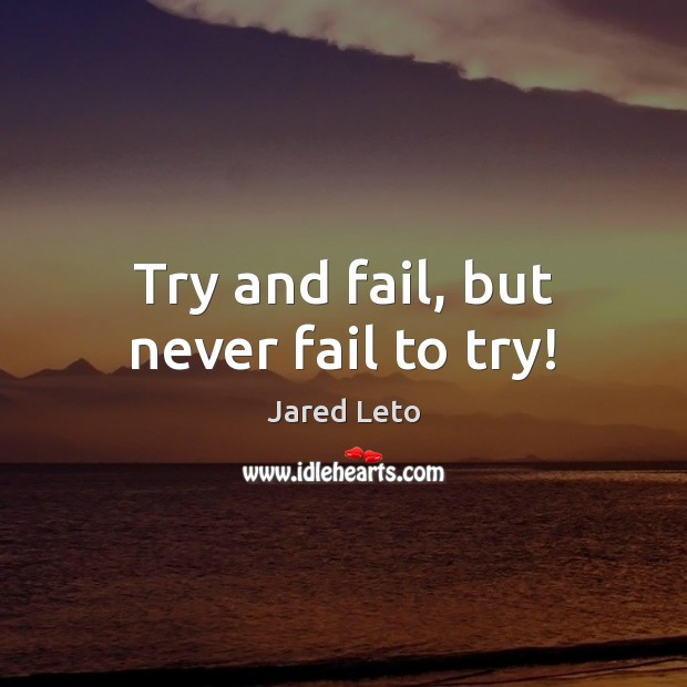 Try and fail, but never fail to try! Fail Quotes Image