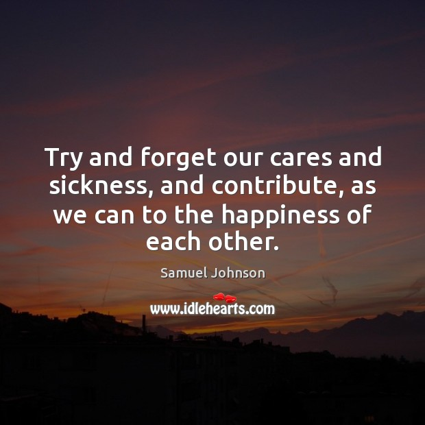 Try and forget our cares and sickness, and contribute, as we can Image