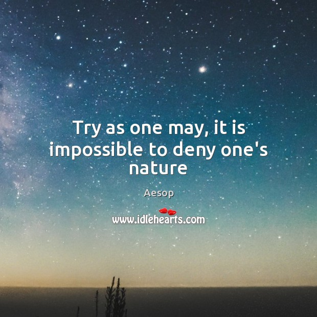 Try as one may, it is impossible to deny one's nature Aesop Picture Quote