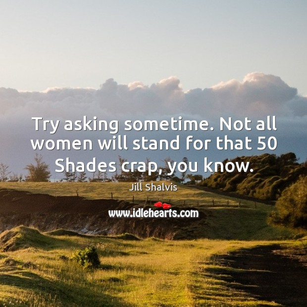 Image, Try asking sometime. Not all women will stand for that 50 Shades crap, you know.