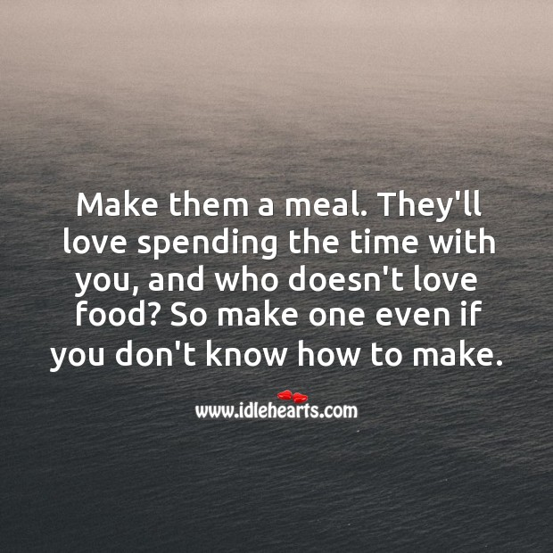 Try cooking together. They'll love spending the time with you. Food Quotes Image