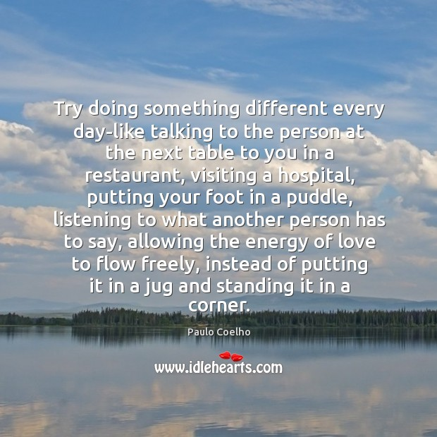 Image, Try doing something different every day-like talking to the person at the