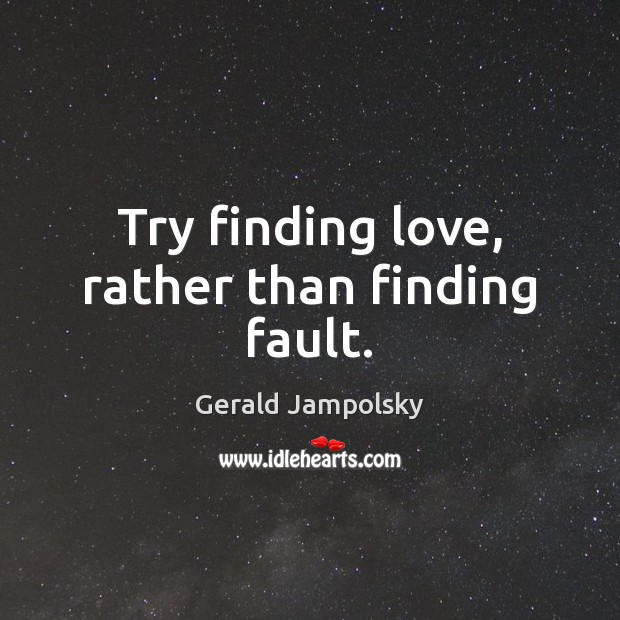 Image, Try finding love, rather than finding fault.