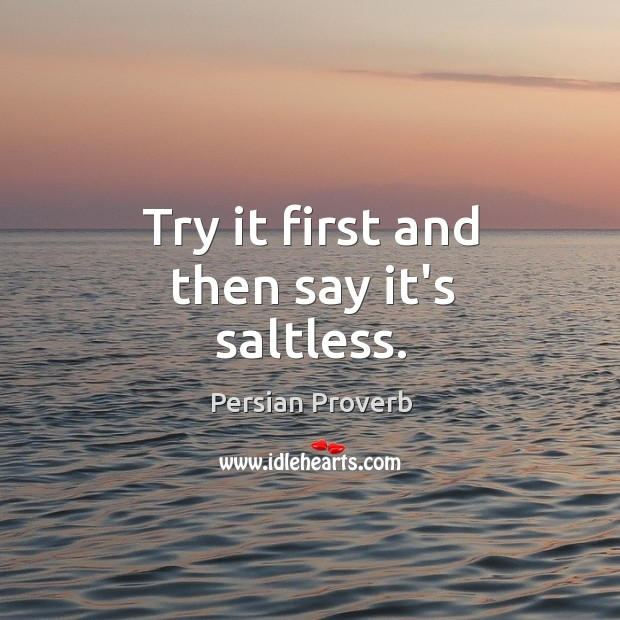Try it first and then say it's saltless. Persian Proverbs Image