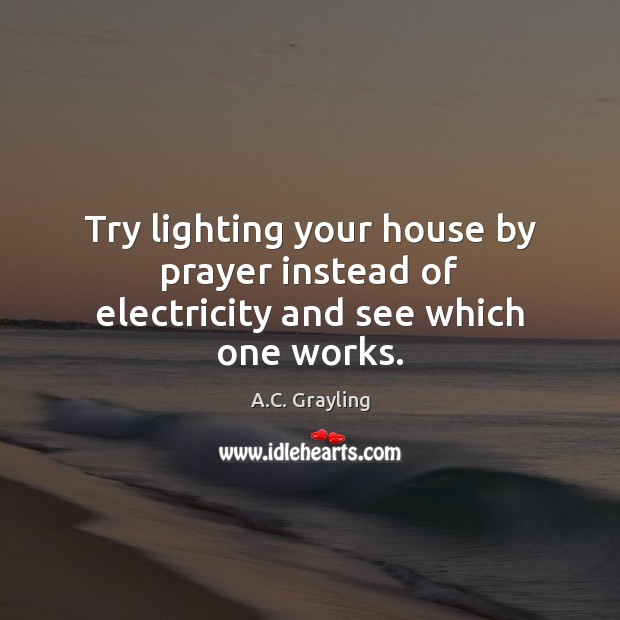 Image, Try lighting your house by prayer instead of electricity and see which one works.