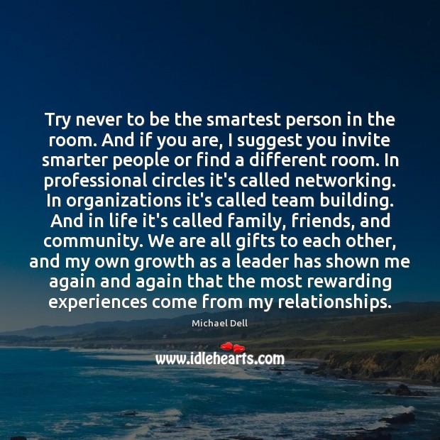 Try never to be the smartest person in the room. And if Michael Dell Picture Quote