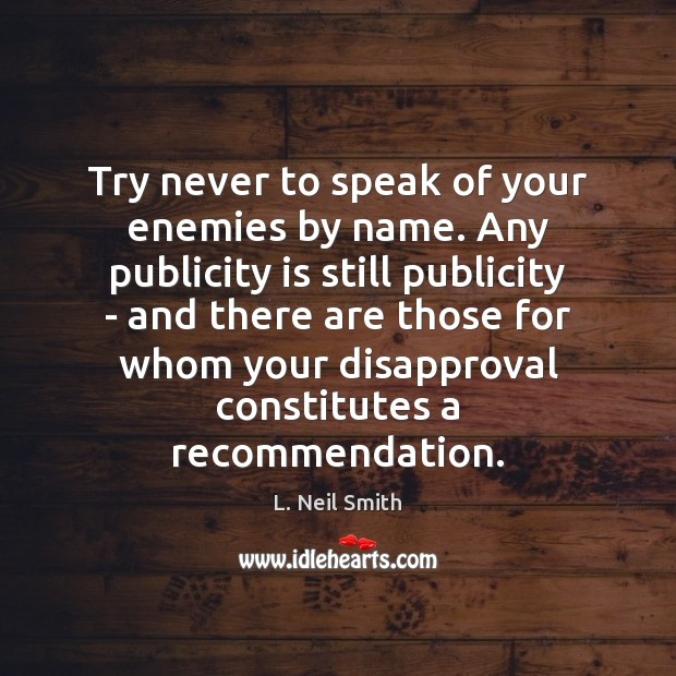 Try never to speak of your enemies by name. Any publicity is Publicity Quotes Image