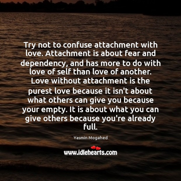 Image, Try not to confuse attachment with love. Attachment is about fear and