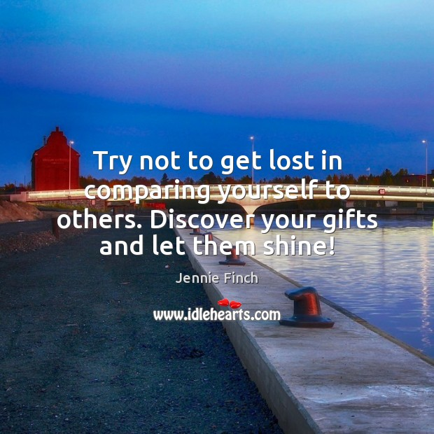 Try not to get lost in comparing yourself to others. Discover your Image