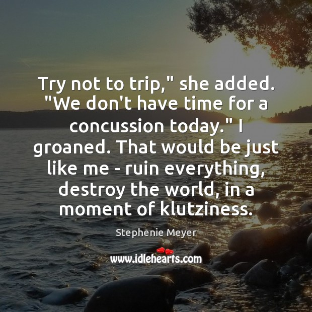 "Image, Try not to trip,"" she added. ""We don't have time for a"