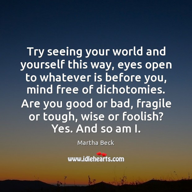 Image, Try seeing your world and yourself this way, eyes open to whatever