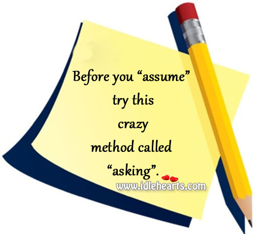 Before You Assume Try Asking