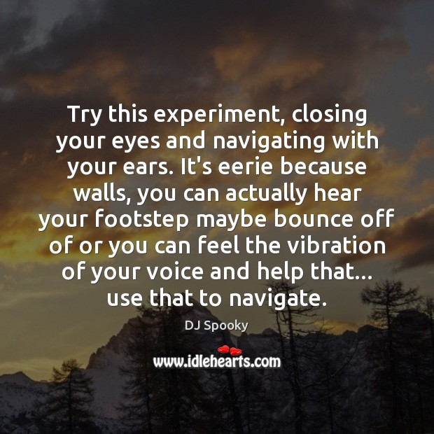Try this experiment, closing your eyes and navigating with your ears. It's DJ Spooky Picture Quote