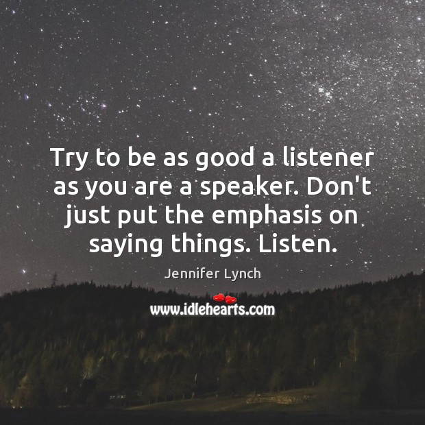 Try to be as good a listener as you are a speaker. Image