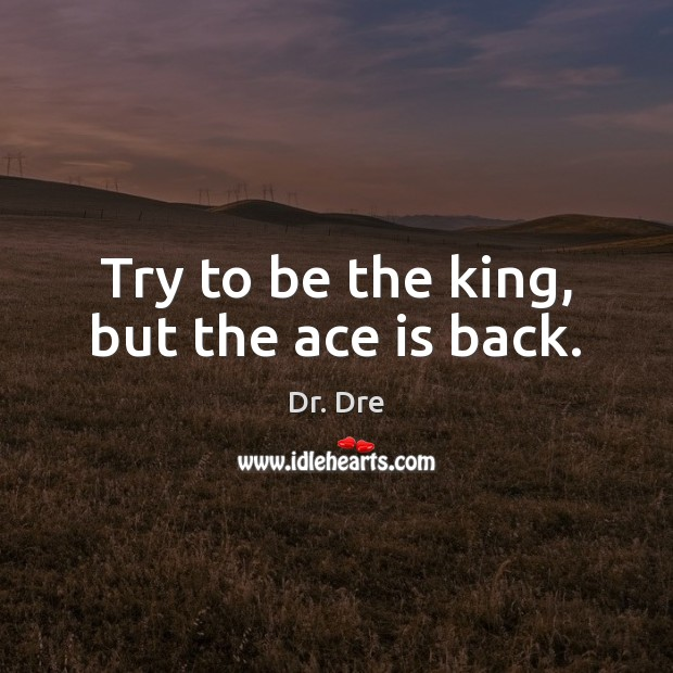 Image, Try to be the king, but the ace is back.