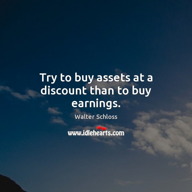 Try to buy assets at a discount than to buy earnings. Image