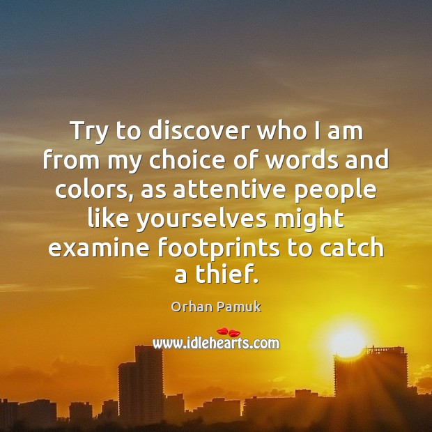 Try to discover who I am from my choice of words and Orhan Pamuk Picture Quote