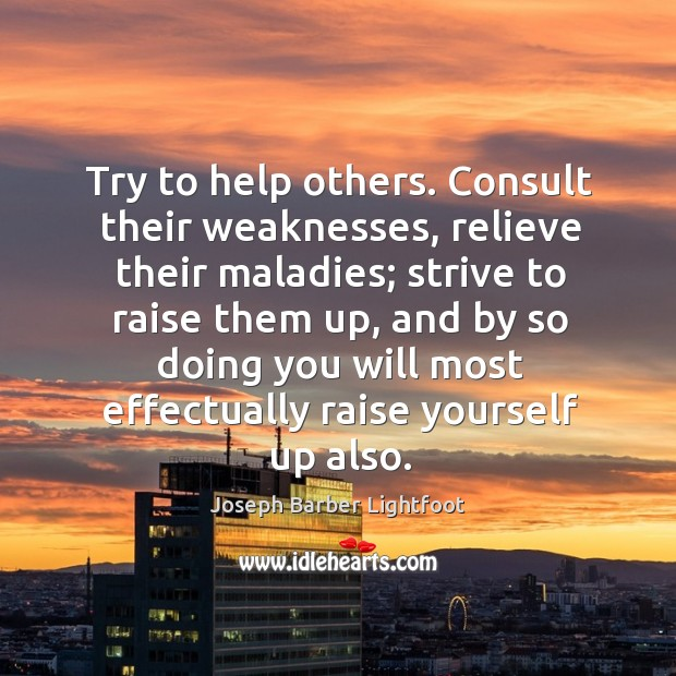 Try to help others. Consult their weaknesses, relieve their maladies; Image
