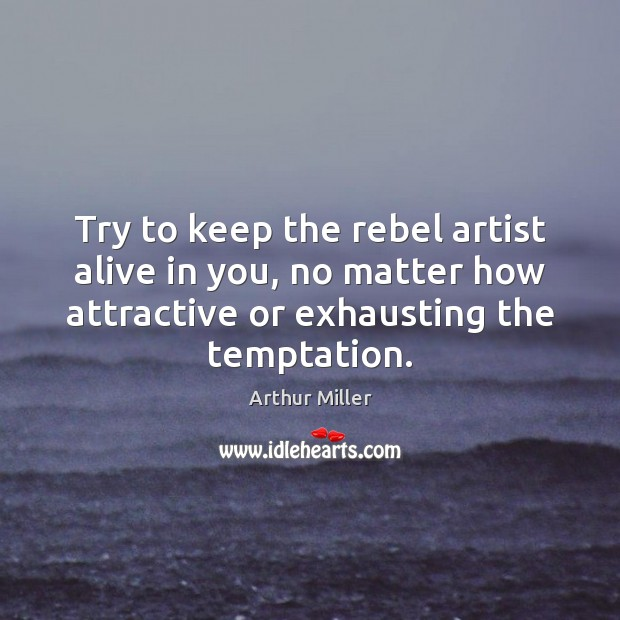 Image, Try to keep the rebel artist alive in you, no matter how
