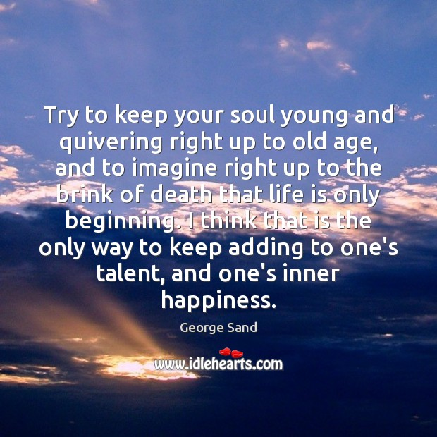 Try to keep your soul young and quivering right up to old George Sand Picture Quote